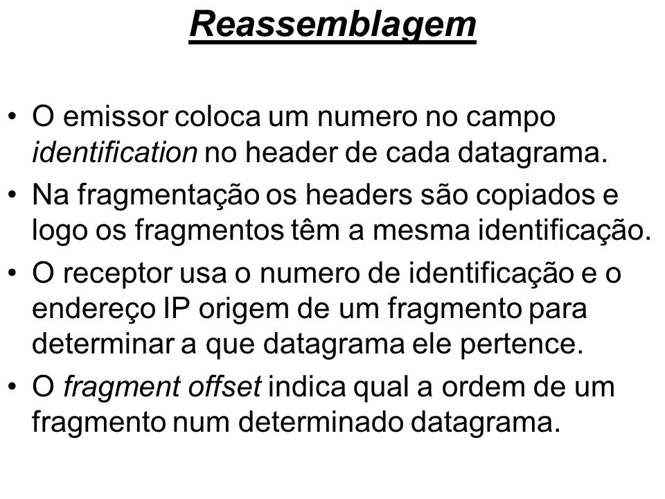 ReassemblagemO emissor coloca um numero no campo identification no header de cada datagrama.