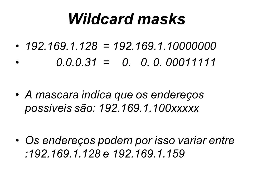 Wildcard masks 192.169.1.128 = 192.169.1.10000000. 0.0.0.31 = 0. 0. 0. 00011111.