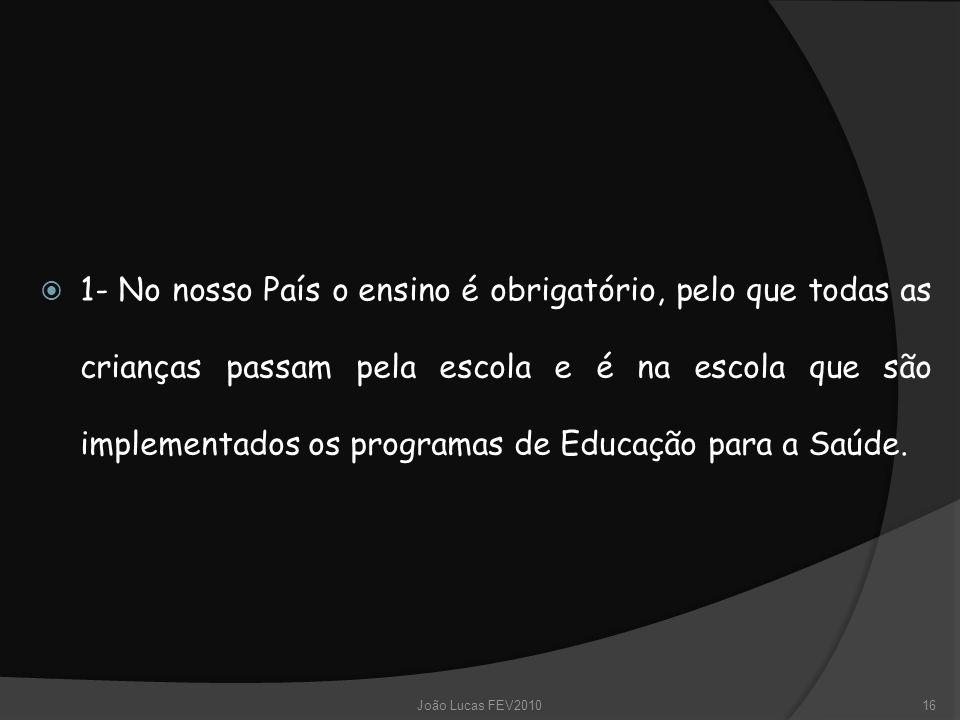 1- No nosso País o ensino é obrigatório, pelo que todas as crianças passam pela escola e é na escola que são implementados os programas de Educação para a Saúde.