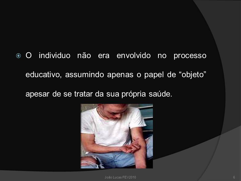 O individuo não era envolvido no processo educativo, assumindo apenas o papel de objeto apesar de se tratar da sua própria saúde.