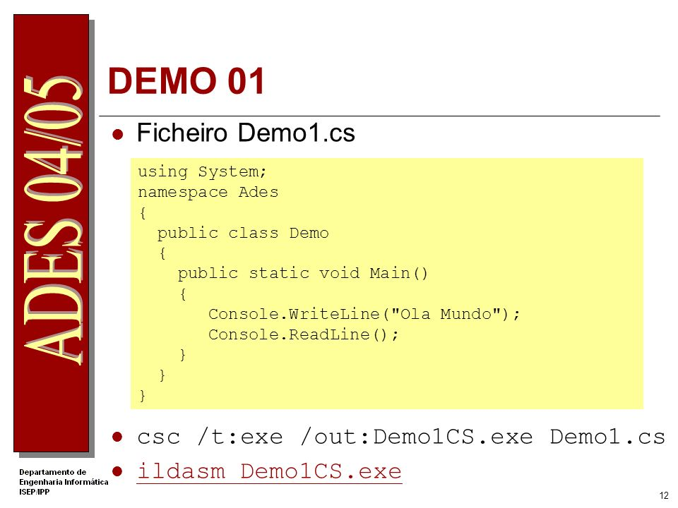 DEMO 01 Ficheiro Demo1.cs csc /t:exe /out:Demo1CS.exe Demo1.cs