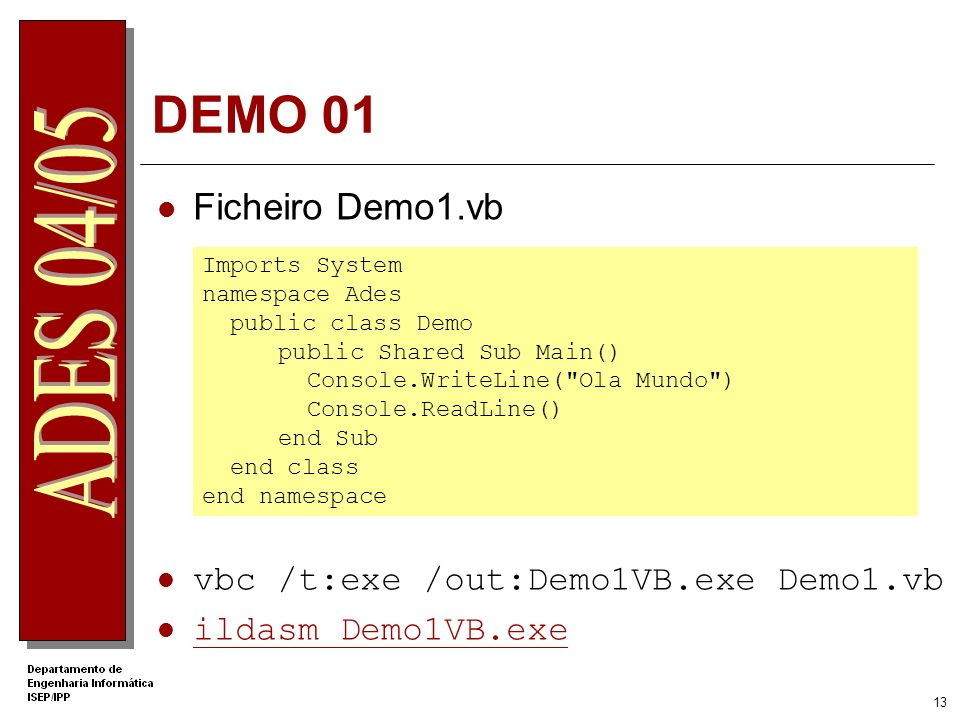 DEMO 01 Ficheiro Demo1.vb vbc /t:exe /out:Demo1VB.exe Demo1.vb