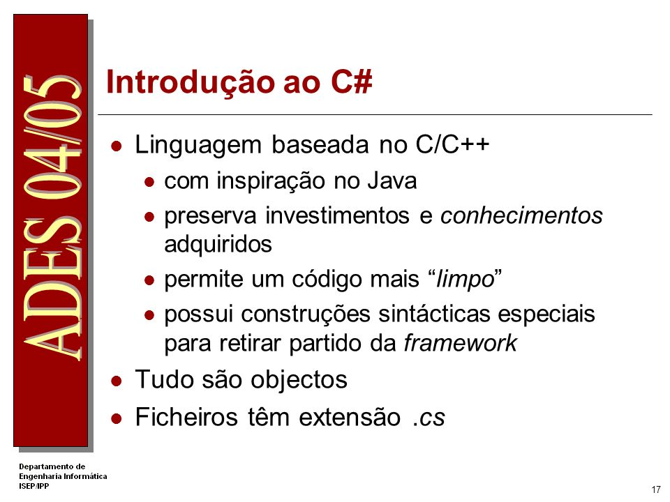 Introdução ao C# Linguagem baseada no C/C++ Tudo são objectos