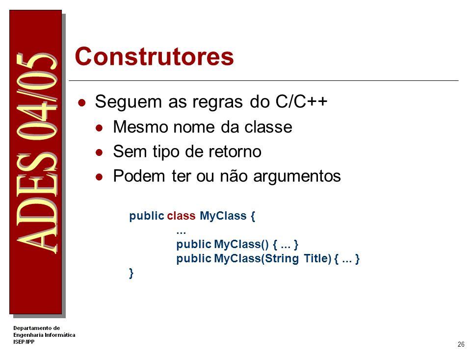 Construtores Seguem as regras do C/C++ Mesmo nome da classe