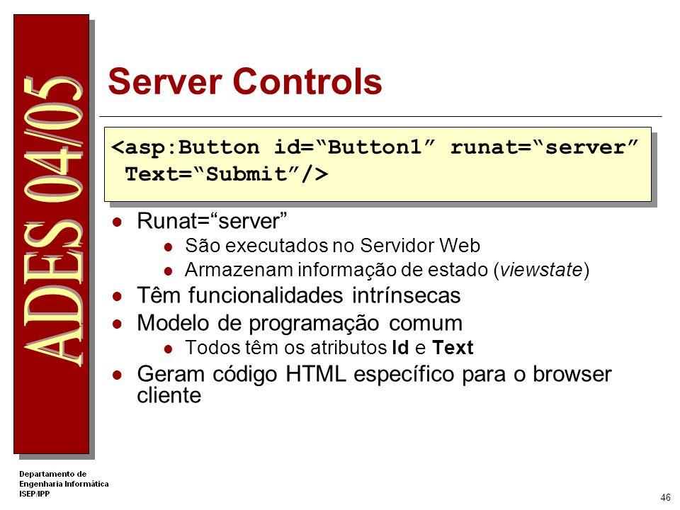 Server Controls <asp:Button id= Button1 runat= server