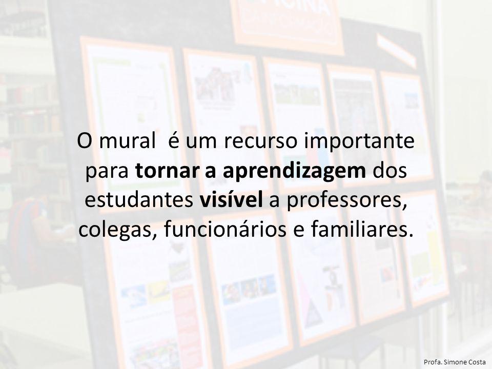 O mural é um recurso importante para tornar a aprendizagem dos estudantes visível a professores, colegas, funcionários e familiares.