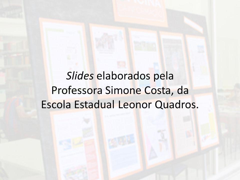Slides elaborados pela Professora Simone Costa, da Escola Estadual Leonor Quadros.