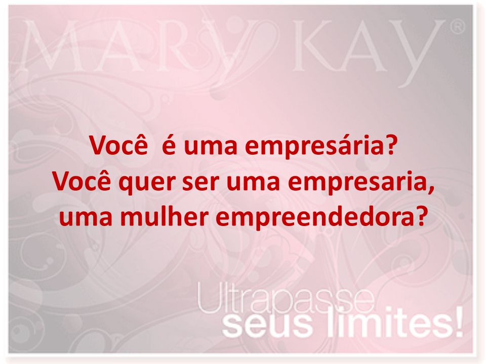 Você é uma empresária Você quer ser uma empresaria, uma mulher empreendedora