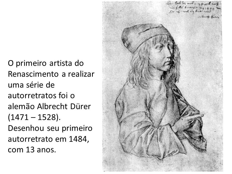 O primeiro artista do Renascimento a realizar uma série de autorretratos foi o alemão Albrecht Dürer (1471 – 1528).