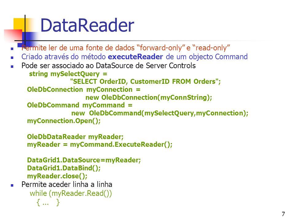 DataReader Permite ler de uma fonte de dados forward-only e read-only Criado através do método executeReader de um objecto Command.