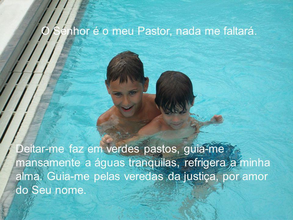 O Senhor é o meu Pastor, nada me faltará.