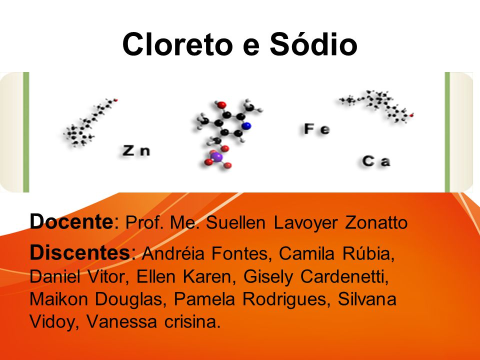 Cloreto e Sódio Docente: Prof. Me. Suellen Lavoyer Zonatto