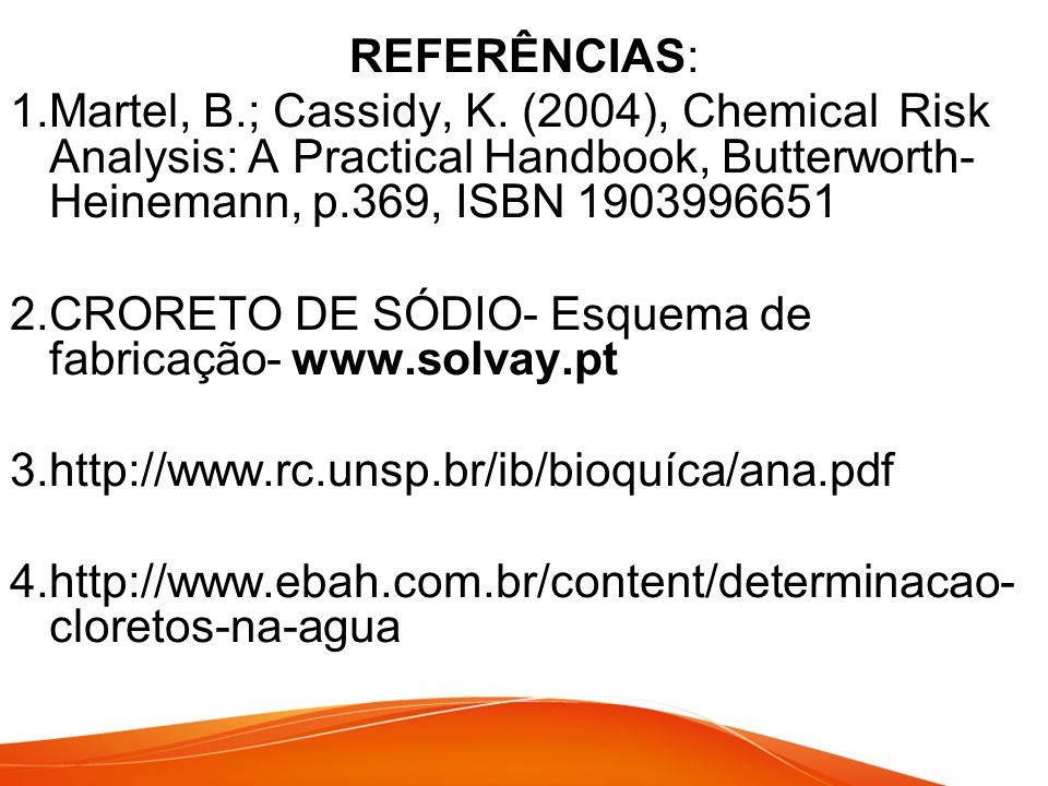 REFERÊNCIAS: 1.Martel, B.; Cassidy, K. (2004), Chemical Risk Analysis: A Practical Handbook, Butterworth- Heinemann, p.369, ISBN 1903996651.