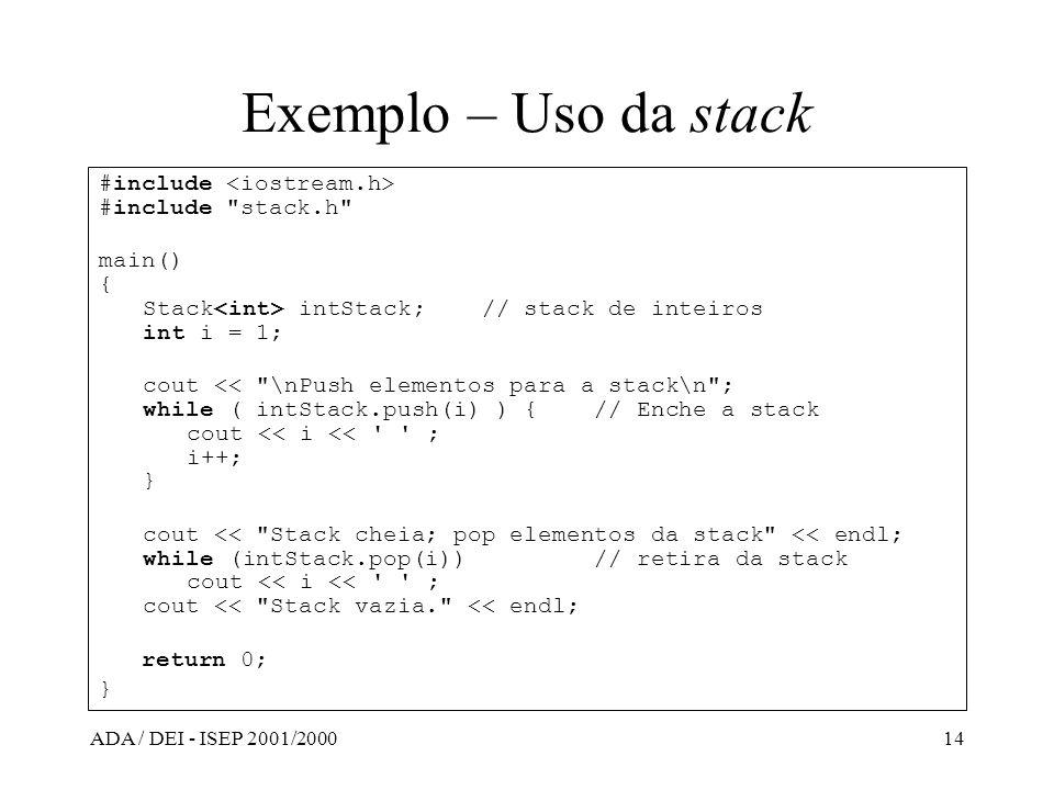 Exemplo – Uso da stack #include <iostream.h> #include stack.h