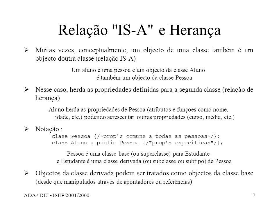 Relação IS-A e Herança Muitas vezes, conceptualmente, um objecto de uma classe também é um objecto doutra classe (relação IS-A)