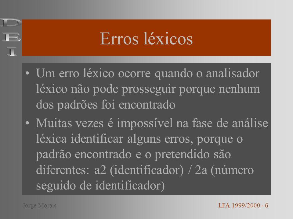 Erros léxicos DEI. Um erro léxico ocorre quando o analisador léxico não pode prosseguir porque nenhum dos padrões foi encontrado.