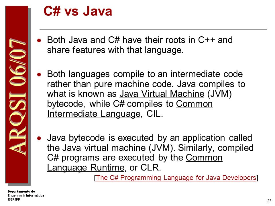 .Net Apprentice C# vs Java. Both Java and C# have their roots in C++ and share features with that language.