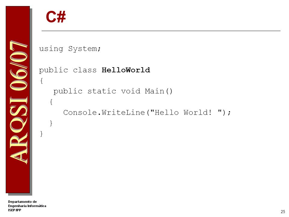 C# using System; public class HelloWorld { public static void Main() {