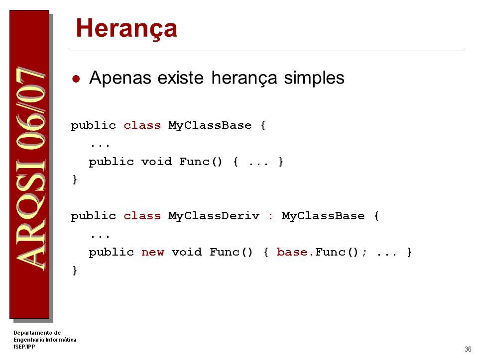 Herança Apenas existe herança simples public class MyClassBase { ...