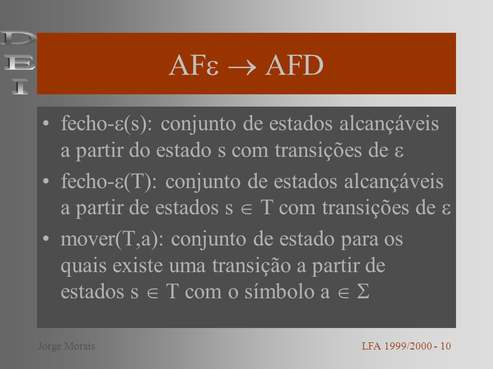 AF  AFD DEI. fecho-(s): conjunto de estados alcançáveis a partir do estado s com transições de 