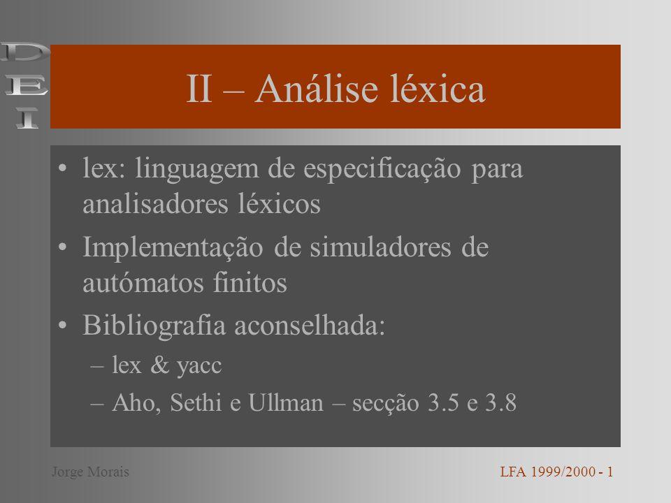 II – Análise léxica DEI. lex: linguagem de especificação para analisadores léxicos. Implementação de simuladores de autómatos finitos.
