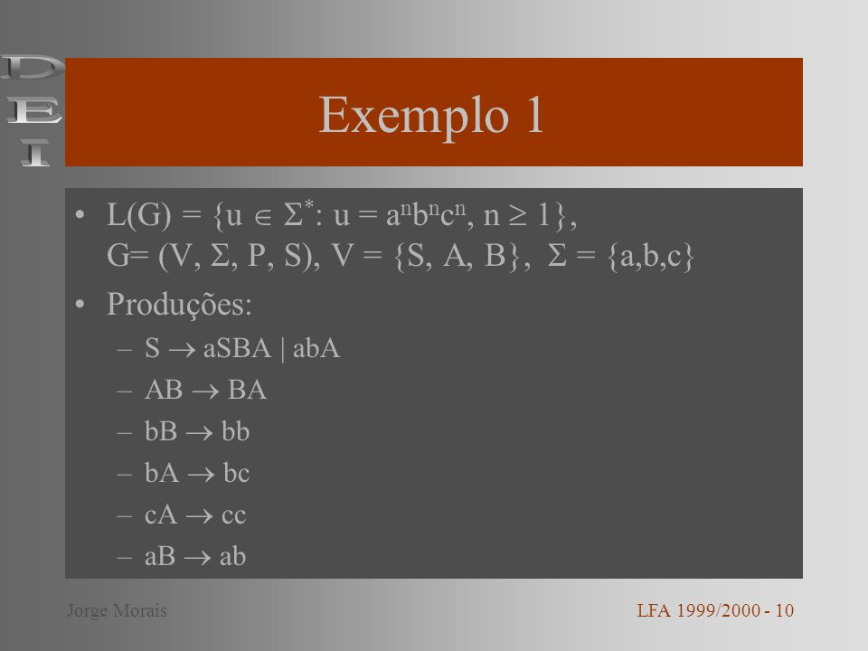 Exemplo 1DEI. L(G) = {u  *: u = anbncn, n  1}, G= (V, , P, S), V = {S, A, B},  = {a,b,c} Produções: