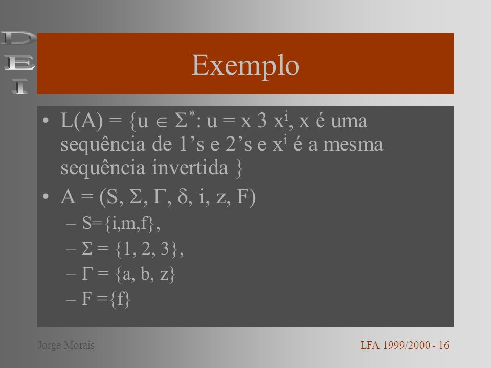 ExemploDEI. L(A) = {u  *: u = x 3 xi, x é uma sequência de 1's e 2's e xi é a mesma sequência invertida }