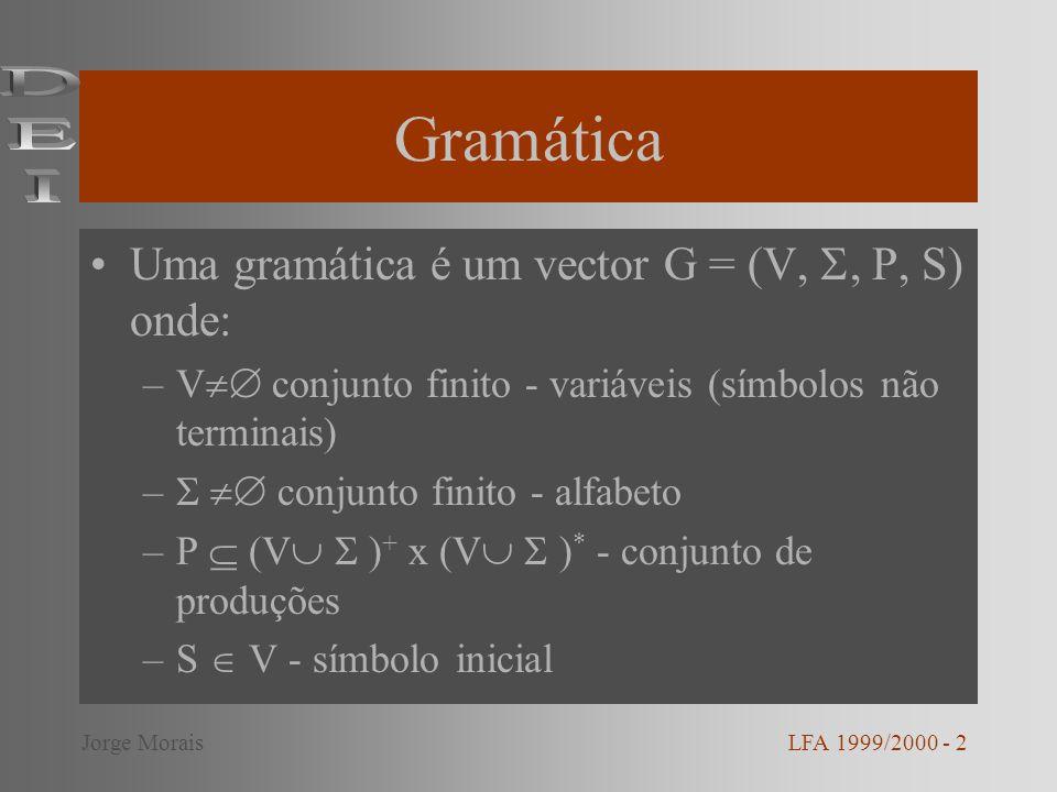 Gramática DEI Uma gramática é um vector G = (V, , P, S) onde: