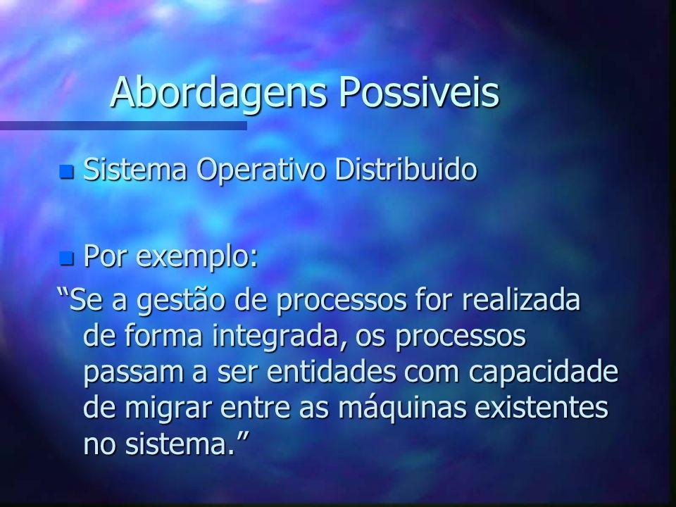 Abordagens Possiveis Sistema Operativo Distribuido Por exemplo: