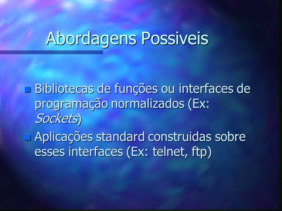 Abordagens Possiveis Bibliotecas de funções ou interfaces de programação normalizados (Ex: Sockets)