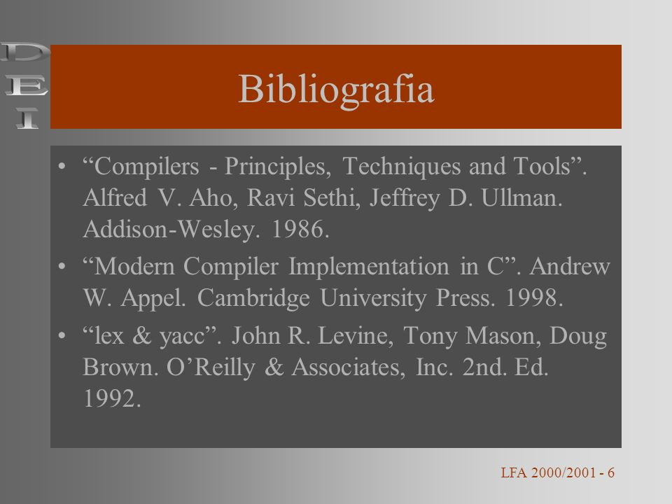 Bibliografia DEI. Compilers - Principles, Techniques and Tools . Alfred V. Aho, Ravi Sethi, Jeffrey D. Ullman. Addison-Wesley. 1986.