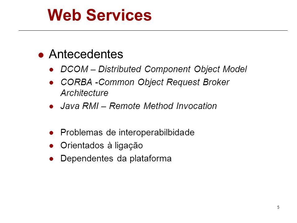 Web Services Antecedentes DCOM – Distributed Component Object Model