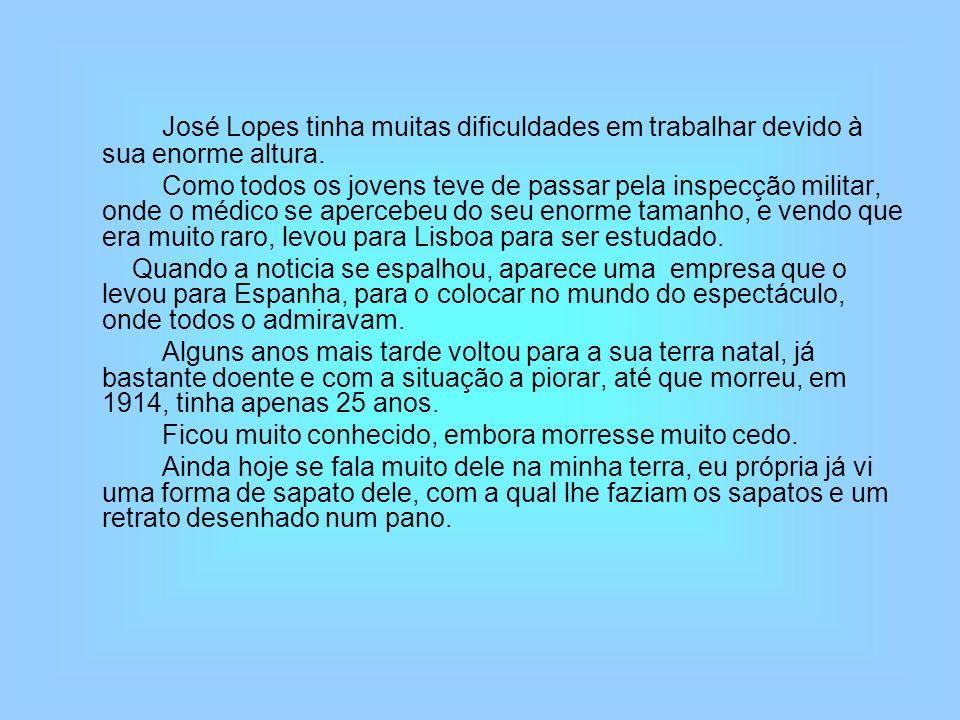 José Lopes tinha muitas dificuldades em trabalhar devido à sua enorme altura.
