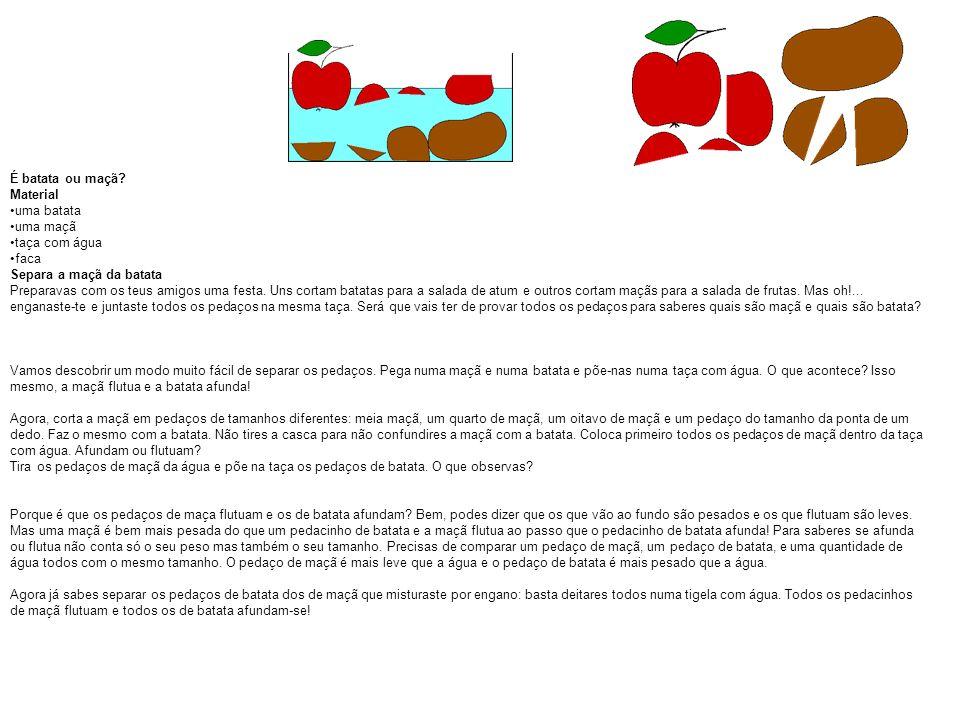 É batata ou maçã Material. uma batata. uma maçã. taça com água. faca. Separa a maçã da batata.