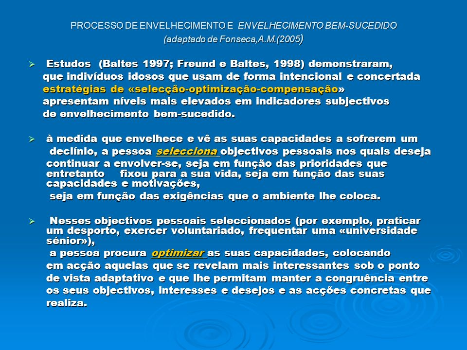 Estudos (Baltes 1997; Freund e Baltes, 1998) demonstraram,