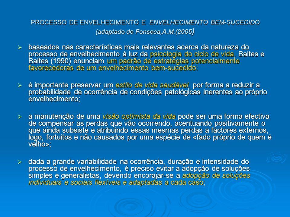 PROCESSO DE ENVELHECIMENTO E ENVELHECIMENTO BEM-SUCEDIDO (adaptado de Fonseca,A.M.(2005)
