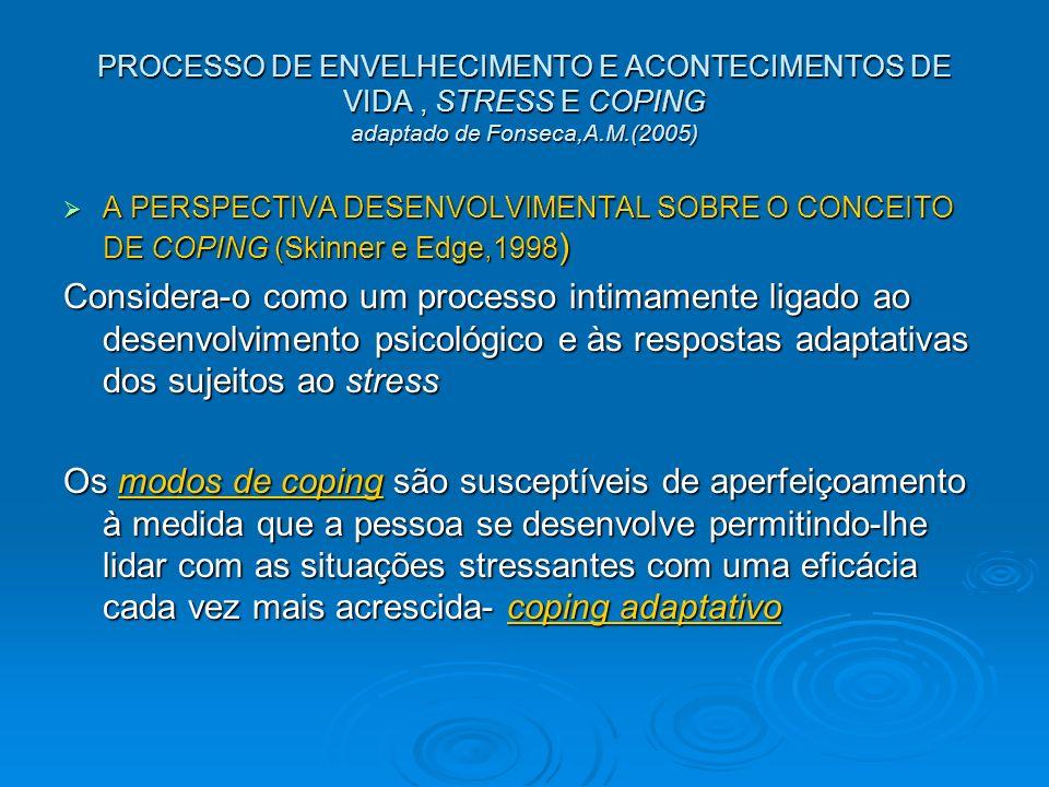 PROCESSO DE ENVELHECIMENTO E ACONTECIMENTOS DE VIDA , STRESS E COPING adaptado de Fonseca,A.M.(2005)