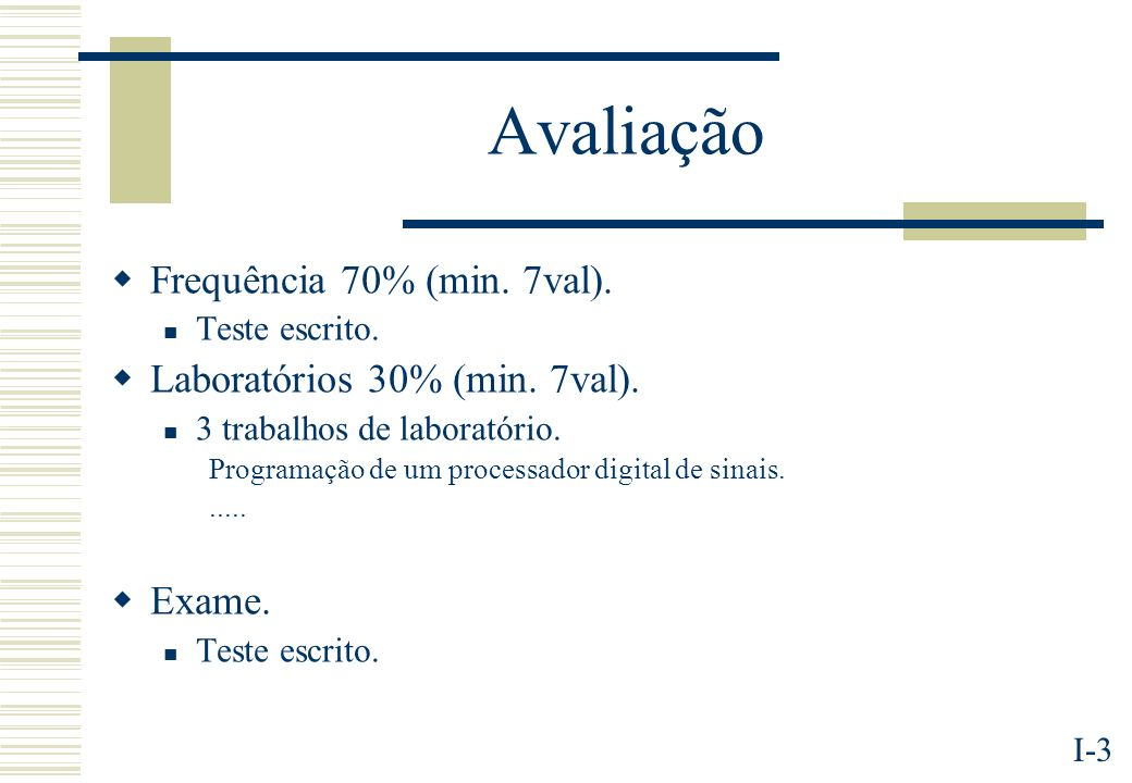 Avaliação Frequência 70% (min. 7val). Laboratórios 30% (min. 7val).
