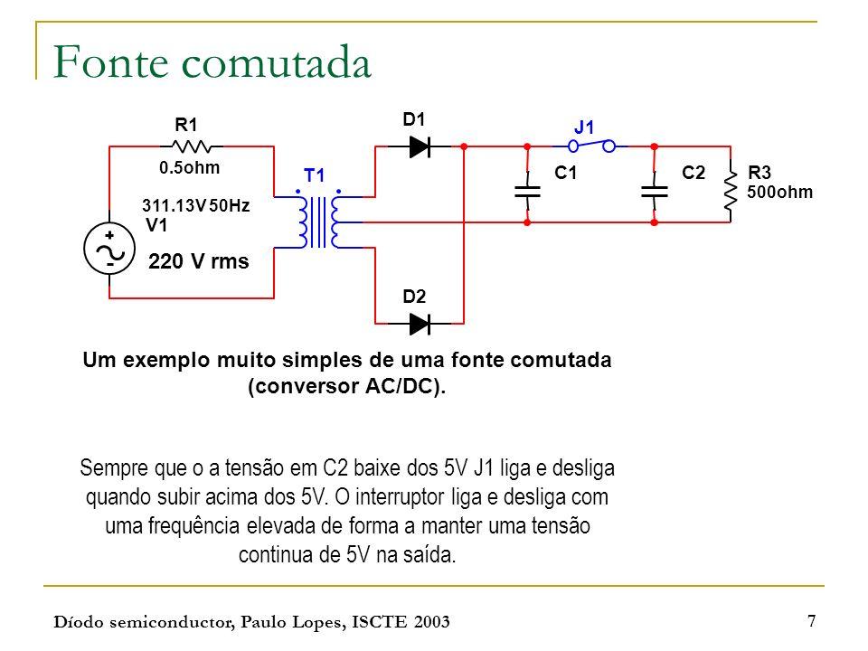 Um exemplo muito simples de uma fonte comutada (conversor AC/DC).