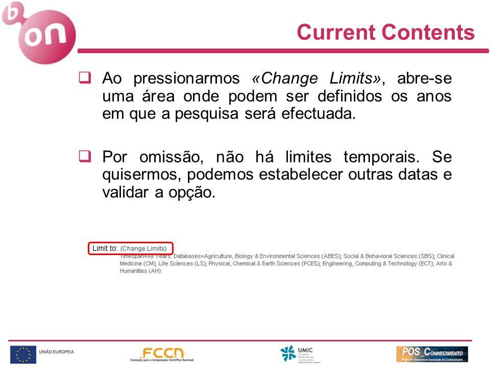 Current Contents Ao pressionarmos «Change Limits», abre-se uma área onde podem ser definidos os anos em que a pesquisa será efectuada.