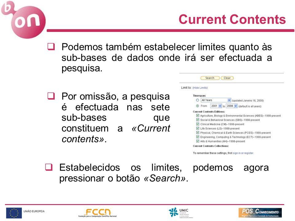 Current Contents Podemos também estabelecer limites quanto às sub-bases de dados onde irá ser efectuada a pesquisa.