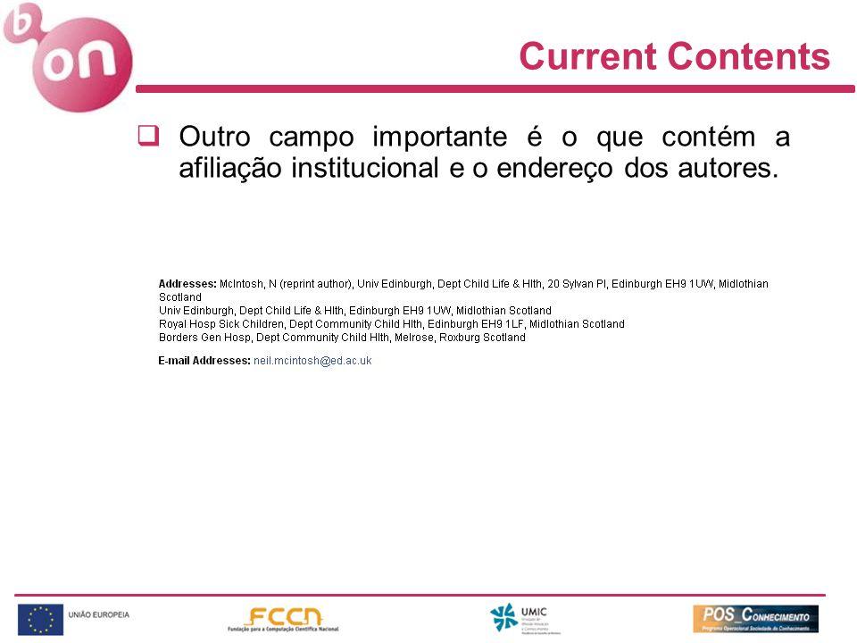 Current Contents Outro campo importante é o que contém a afiliação institucional e o endereço dos autores.