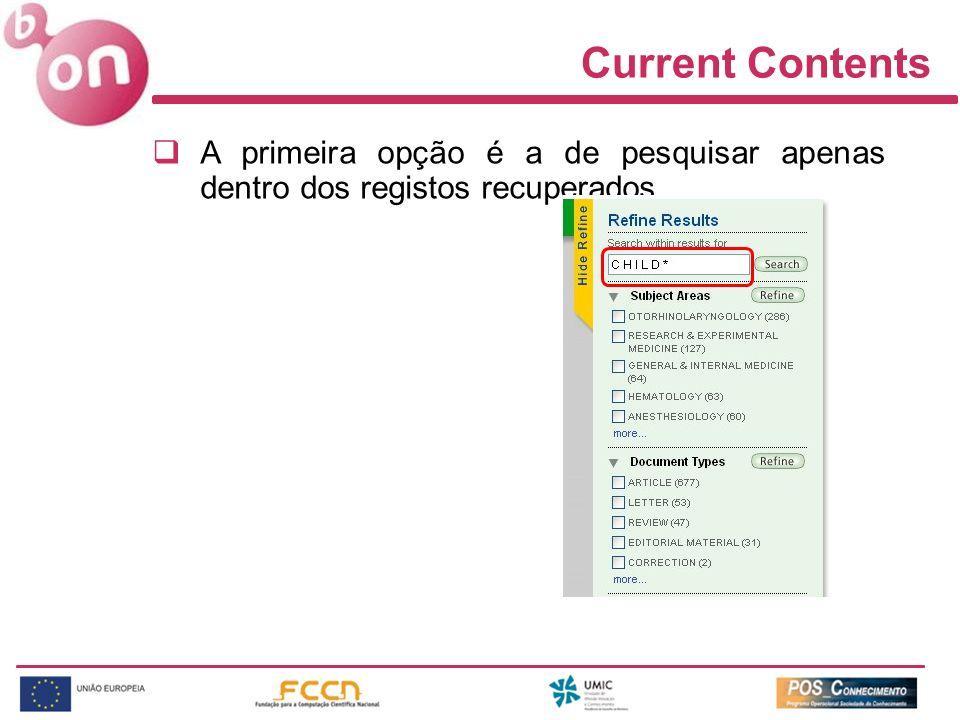 Current Contents A primeira opção é a de pesquisar apenas dentro dos registos recuperados.