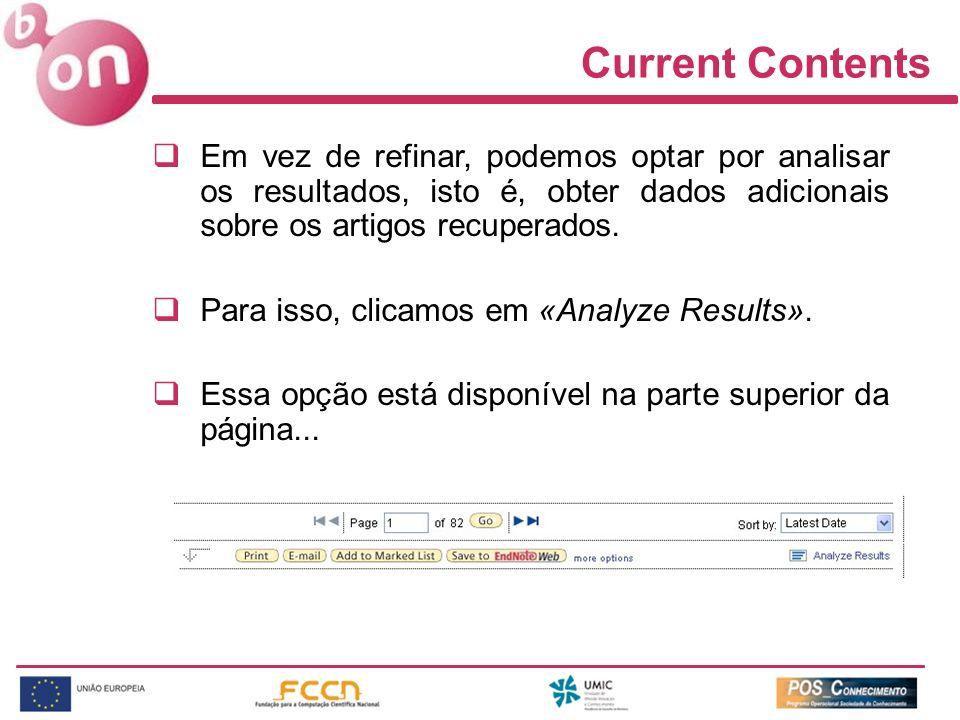 Current Contents Em vez de refinar, podemos optar por analisar os resultados, isto é, obter dados adicionais sobre os artigos recuperados.
