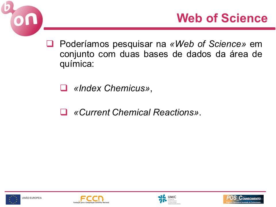 Web of Science Poderíamos pesquisar na «Web of Science» em conjunto com duas bases de dados da área de química: