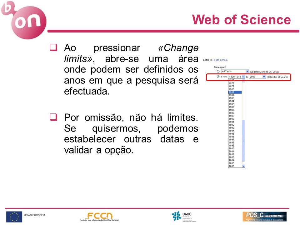 Web of Science Ao pressionar «Change limits», abre-se uma área onde podem ser definidos os anos em que a pesquisa será efectuada.