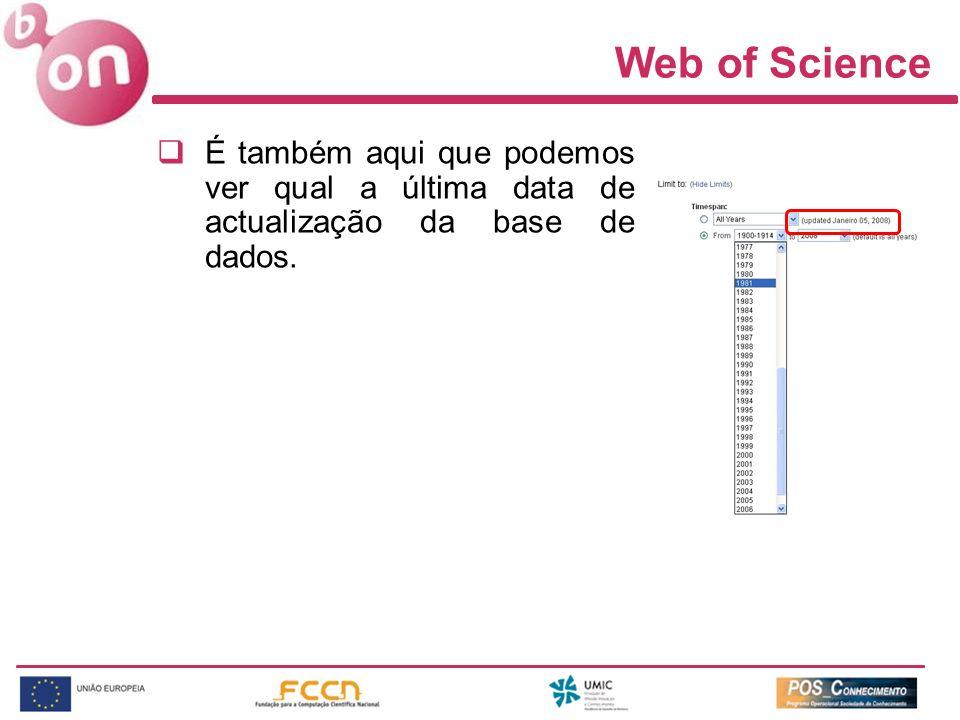 Web of Science É também aqui que podemos ver qual a última data de actualização da base de dados.