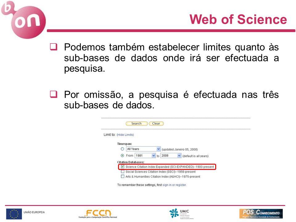 Web of Science Podemos também estabelecer limites quanto às sub-bases de dados onde irá ser efectuada a pesquisa.