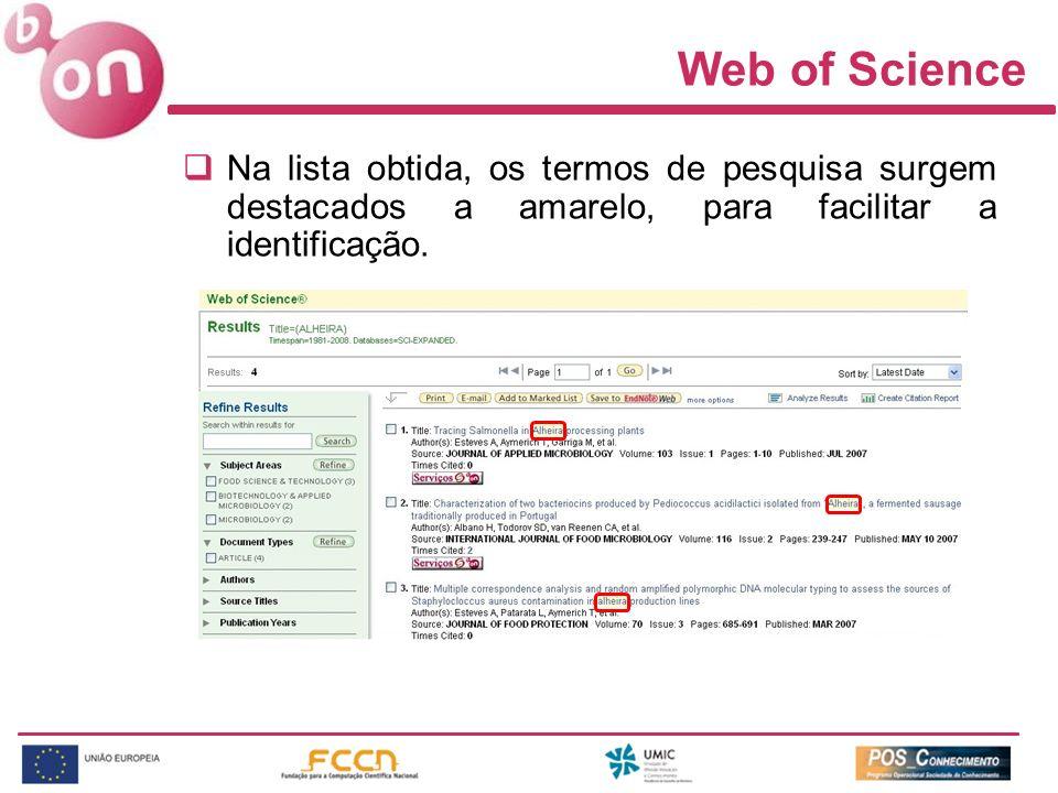 Web of Science Na lista obtida, os termos de pesquisa surgem destacados a amarelo, para facilitar a identificação.