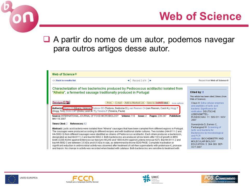 Web of Science A partir do nome de um autor, podemos navegar para outros artigos desse autor.